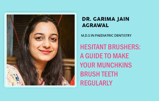 Hesitant Brushers: A Guide To Make Your Munchkins Brush Teeth Regularly
