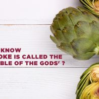 Did you know Artichoke is called the 'Vegetable of the gods'?