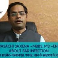 Dr.Savyasachi Saxena -MBBS, MS -ENT Talks About Ear Infection