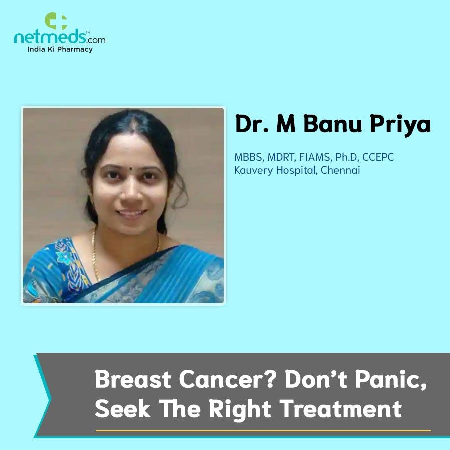 Dr Banu Priya - Breast cancer? Don't panic, seek the right treatment